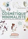 Ma cosmétique minimaliste - Le guide pratique des cosmétiques maison