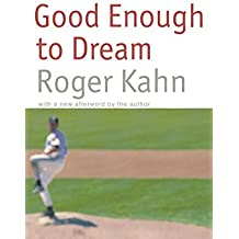 Good Enough to Dream by Roger Kahn (2000-02-01)