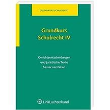 Grundkurs Schulrecht IV: Gerichtsentscheidungen und juristische Texte besser verstehen