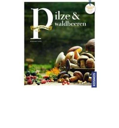 Pilze & Waldbeeren: Sch?tze aus dem Wald. Regionale Produkte kochen und genie?en mit gutem Gewissen (Hardback)(German) - Common