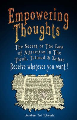 [(Empowering Thoughts : The Secret of Rhonda Byrne or the Law of Attraction in the Torah, Talmud & Zohar - Receive Whatever You Want !)] [By (author) Avraham Tzvi Schwartz] published on (June, 2007)