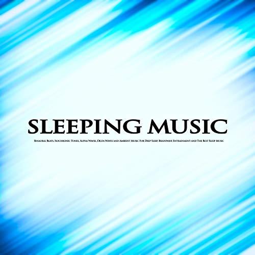 Sleeping Music: Binaural Beats, Isochronic Tones, Alpha Waves, Delta Waves  and Ambient Music For Deep Sleep, Brainwave Entrainment and The Best Sleep
