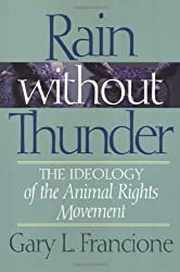 By Gary L. Francione Rain without Thunder: The Ideology of the Animal Rights Movement [Paperback]