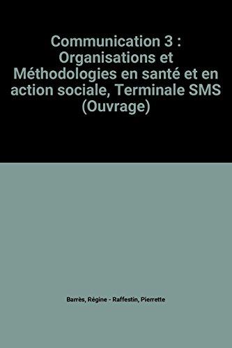 Communication 3 : Organisations et Méthodologies en santé et en action sociale, Terminale SMS (Ouvrage)