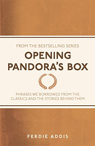 Opening Pandora's Box: Phrases We Borrowed from the Classics and the Stories Behind Them por Ferdie Addis