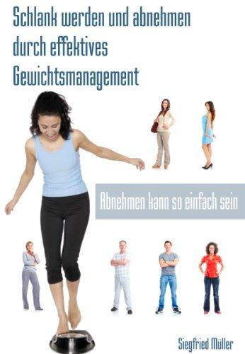 Schlank werden und abnehmen durch effektives Gewichtsmanagement: Abnehmen kann so einfach sein.