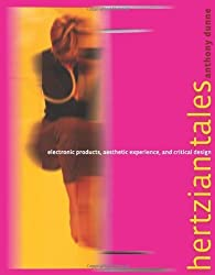 Hertzian Tales: Electronic Products, Aesthetic Experience, and Critical Design by Anthony Dunne (2006-01-20)