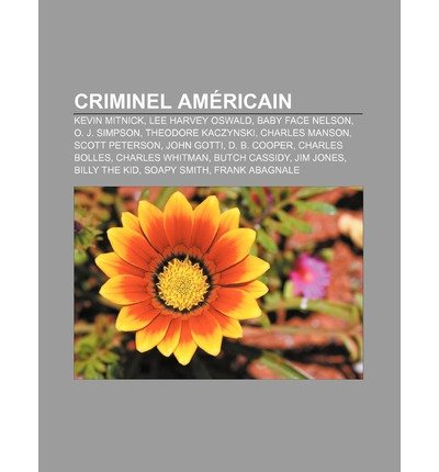 [ CRIMINEL AMERICAIN: KEVIN MITNICK, LEE HARVEY OSWALD, BABY FACE NELSON, O....