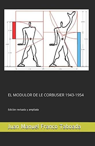 EL MODULOR DE LE CORBUSIER 1943-1954. Edición revisada y ampliada