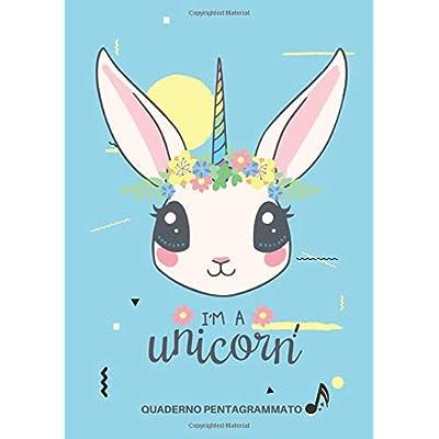 Quaderno Pentagrammato I'm A Unicorn: Quaderno Di Musica Formato A4