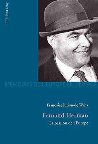 Fernand Herman: La Passion de L'Europe (Memoires de L'Europe En Devenir)