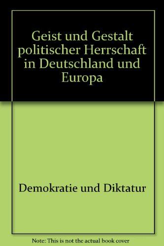 Geist und Gestalt politischer Herrschaft in Deutschland und Europa
