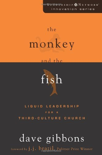 MONKEY AND THE FISH THE: Liquid Leadership for a Third-culture Church (Leadership Network Innovation Series) by GIBBONS DAVE (2009-10-01)