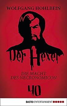 Der Hexer 40: Die Macht des NECRONOMICON. Roman von [Hohlbein, Wolfgang]
