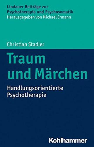 Traum und Märchen: Handlungsorientierte Psychotherapie (Lindauer Beiträge zur Psychotherapie und Psychosomatik)