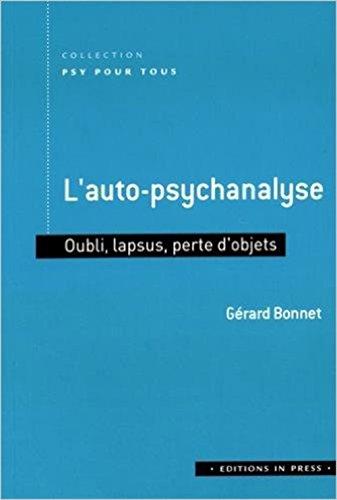 L'auto-psychanalyse : Oubli, lapsus, perte d'objets par Gérard Bonnet