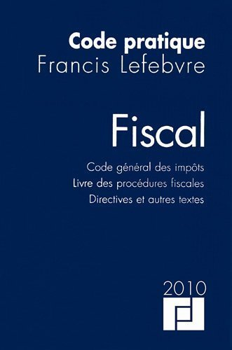 Code pratique fiscal : Code général des impôts, Livre des procédures fiscales, Directives et autres textes de Francis Lefebvre (3 mai 2010) Broché