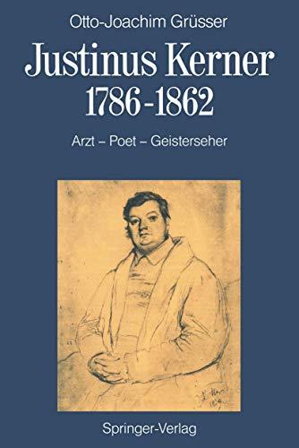 Justinus Kerner 1786-1862: Arzt-Poet-Geisterseher nebst Anmerkungen zum Uhland-Kerner-Kreis und zur Medizin-und Geistesgeschichte im Zeitalter der Romantik