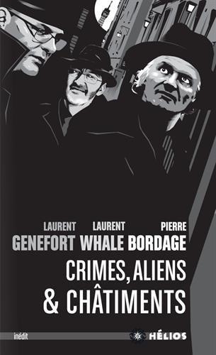 Crimes, aliens & châtiments par Pierre Bordage, Laurent Genefort, Laurent Whale