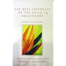 The Best Interests of the Child in Healthcare (Biomedical Law & Ethics Library) by Sarah Elliston (2007-11-15)