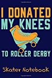 I Donated My Knees To Roller Derby - Skater Notebook: Blank Journal With Dotted Grid Paper - Bullet Notebook To Organize Your Life