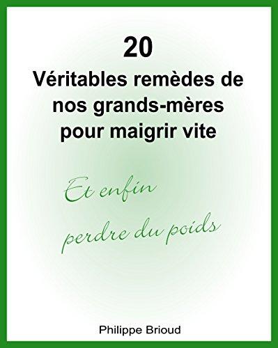 20 Véritables remèdes de nos grands-mères pour maigrir vite et enfin perdre du poids par Philippe Brioud