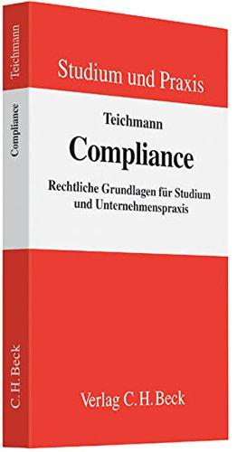 Compliance: Rechtliche Grundlagen für Studium und Unternehmenspraxis