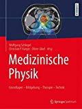 Medizinische Physik: Grundlagen - Bildgebung - Therapie - Technik -