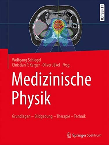 Medizinische Physik: Grundlagen - Bildgebung - Therapie - Technik
