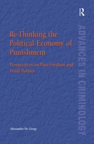 Re-Thinking the Political Economy of Punishment: Perspectives on Post-Fordism and Penal Politics (Advances in Criminology) by Alessandro De Giorgi (2006-05-28)