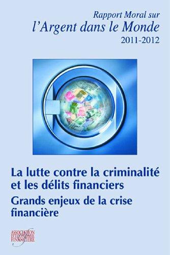 La lutte contre la criminalit et les dlits financiers. Grands enjeux de la crise financire. Rapport moral sur l'argent dans le monde 2011-2012.
