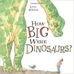 How Big Were Dinosaurs? by Lita Judge (2013-08-01)