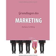 Grundlagen des Marketing: Einführung, Konzeption, Print, Online, Werbung, Branding, Media, PR, Marketingmix