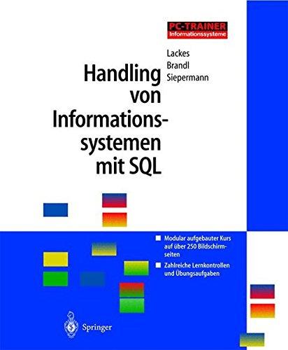 Handling von Informationssystemen mit SQL, 1 CD-ROM Modular aufgebauter Kurs auf über 250 Bildschirmseiten. Zahlreiche Lernkontrollen und Übungsaufgaben. Für Windows  95/98/2000/NT (Personal Computing)