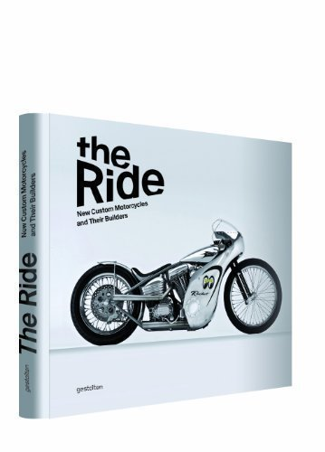 The Ride: New Custom Motorcycles and Their Builders by Chris Hunter published by Die Gestalten Verlag (2013)