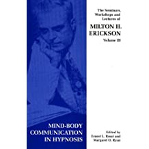 Seminars, Workshops and Lectures of Milton H. Erickson: Mind-body Communication in Hypnosis v. 3 by Milton H. Erickson (1998-01-01)