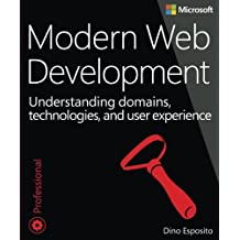Modern Web Development: Understanding domains, technologies, and user experience (Developer Reference) by Dino Esposito (2016-03-12)