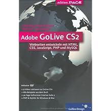 Adobe GoLive CS2: Webseiten entwickeln mit HTML, CSS, JavaScript, PHP und MySQL (Galileo Design)