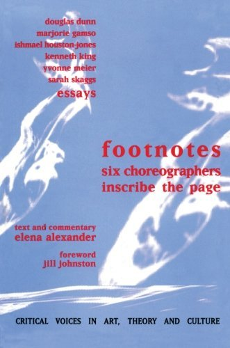 Footnotes: Six Choreographers Inscribe the Page (Critical Voices in Art, Theory and Culture) by Elena Alexander (1998-10-20)