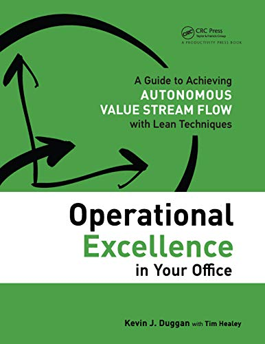 Kevin J. Duggan - Operational Excellence in Your Office: A Guide to Achieving Autonomous Value Stream Flow with Lean Techniques