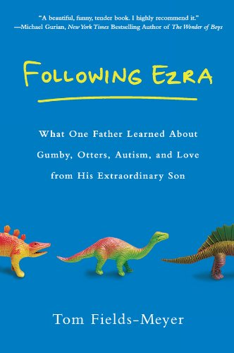 Following Ezra: What One Father Learned About Gumby, Otters, Autism, and Love From His Extraordi nary Son - Popular Autism Related Book