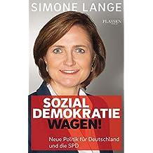 Sozialdemokratie wagen!: Neue Politik für Deutschland und die SPD