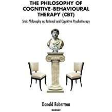 [(Philosophy of Cognitive-behavioural Therapy (CBT): Stoic Philosophy as Rational and Cognitive Psychotherapy)] [Author: Donald Robertson] published on (September, 2010)