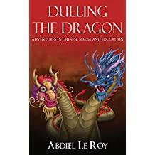 Dueling the Dragon: Adventures in Chinese Media and Education (English Edition)