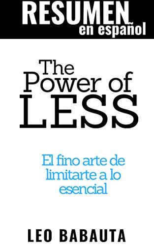 RESUMEN en español The Power of Less: The 6 Essential Productivity Principles That Will Change Your Life: El poder de lo simple, de Leo Babauta del blog ... (TOP 11 LIBROS SOBRE PRODUCTIVIDAD nº 8) por Resumiendo Libros