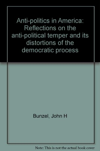 Anti-politics in America: Reflections on the anti-political temper and its distortions of the democratic process