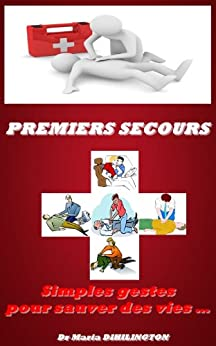 Premiers secours : Simples gestes pour sauver des vies... (French Edition) von [DIHILINGTON, Maria]