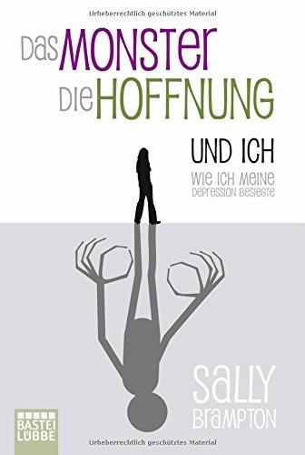 Das Monster, die Hoffnung und ich: Wie ich meine Depression besiegte (Biographien. Bastei Lübbe Taschenbücher)