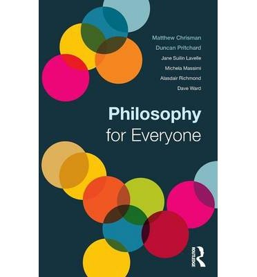 [(Philosophy for Everyone)] [ By (author) Matthew Chrisman, By (author) Duncan Pritchard, By (author) Alasdair Richmond, By (author) Jane Suilin Lavelle, By (author) Michela Massimi, By (author) Dave Ward ] [September, 2013]