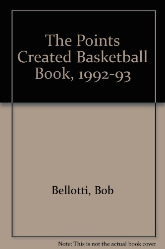The Points Created Basketball Book, 1992-93 por Bob Bellotti